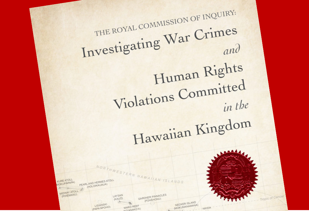 Royal Commission of Inquiry-Investigating War Crimes and Human Rights Violations in the Hawaiian Kingdom